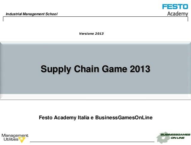 Industrial Management School                                Versione 2013                   Supply Chain Game 2013        ...