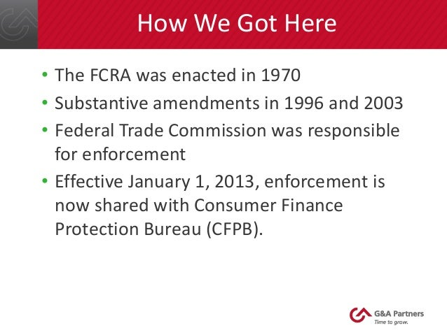 the fair credit reporting act 1970 Breaking down 'fair credit reporting act (fcra)' the fair credit reporting act is the primary legislation that governs all activities pertaining to the reporting of credit information for consumers.