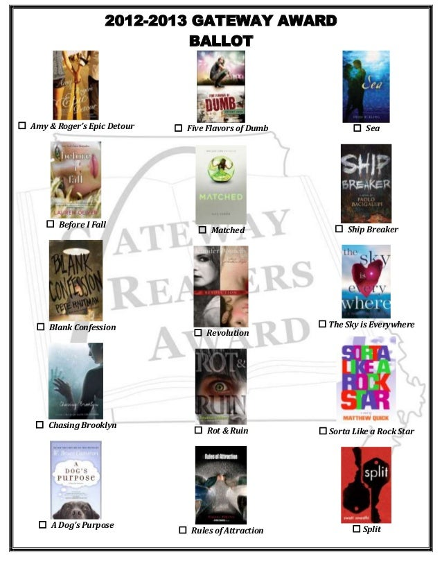 2012-2013 GATEWAY AWARD BALLOT  ☐ Amy & Roger's Epic Detour  ☐ Before I Fall  ☐ Blank Confession  ☐ Chasing Brooklyn  ☐ A ...