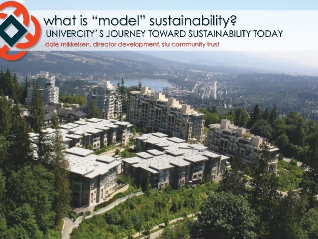 "what is ""model"" sustainability?  UNIVERCITY'S JOURNEY TOWARD SUSTAINABILITY TODAY  dale mikkelsen, director development, s..."