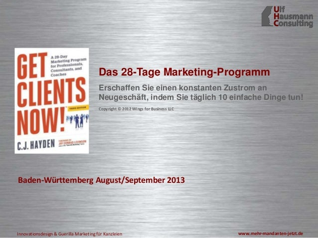 www.mehr-mandanten-jetzt.deInnovationsdesign & Guerilla Marketing für Kanzleien Baden-Württemberg August/September 2013 Da...
