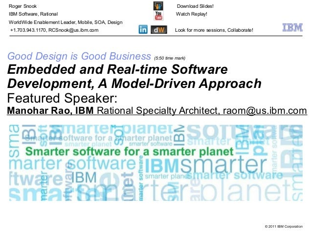 © 2011 IBM Corporation Good Design is Good Business (5:50 time mark) Embedded and Real-time Software Development, A Model-...