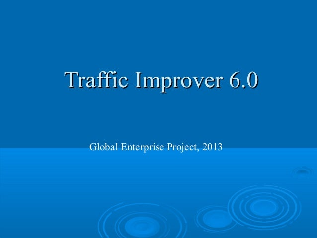 Traffic Improver 6.0  Global Enterprise Project, 2013