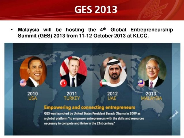 GES 2013 • Malaysia will be hosting the 4th Global Entrepreneurship Summit (GES) 2013 from 11-12 October 2013 at KLCC.