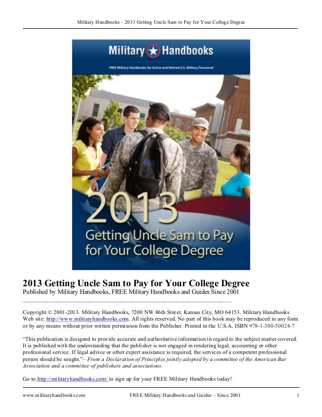 Military Handbooks – 2013 Getting Uncle Sam to Pay for Your College Degreewww.militaryhandbooks.com FREE Military Handbook...