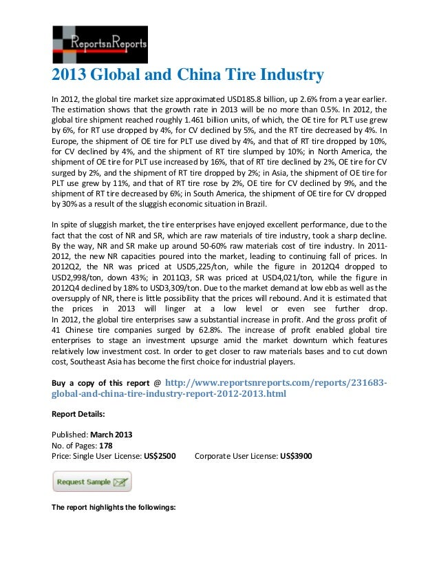 2013 Global and China Tire IndustryIn 2012, the global tire market size approximated USD185.8 billion, up 2.6% from a year...