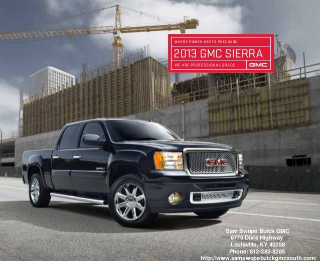 2013 GMC sierraWHERE POWER MEETS PRECISIONWe Are professional grade.Sam Swope Buick GMC6770 Dixie HighwayLouisville, KY 40...