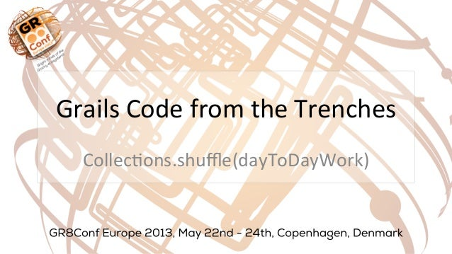 Grails Code from the Trenches Collec3ons.shuffle(dayToDayWork)