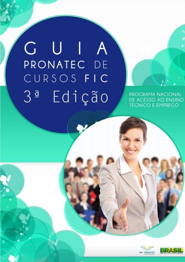 Guia Pronatec de Cursos FIC - 3ª Edição (Portaria MEC nº 899, de 20 de setembro de 2013) © 2013 Ministério da Educação 1. ...