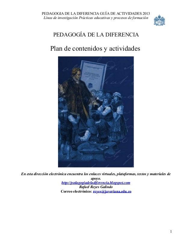 PEDAGOGIA DE LA DIFERENCIA GUÍA DE ACTIVIDADES 2013              Línea de investigación Prácticas educativas y procesos de...