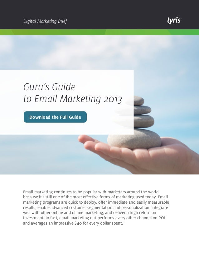 Digital Marketing Brief  Guru's Guide to Email Marketing 2013 Download the Full Guide  Email marketing continues to be pop...