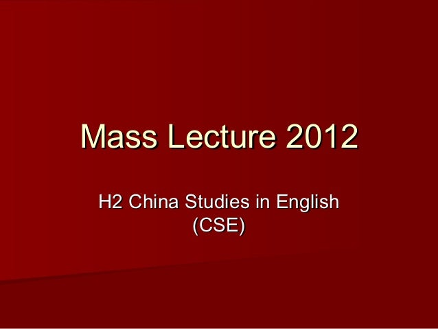 Mass Lecture 2012 H2 China Studies in English (CSE)