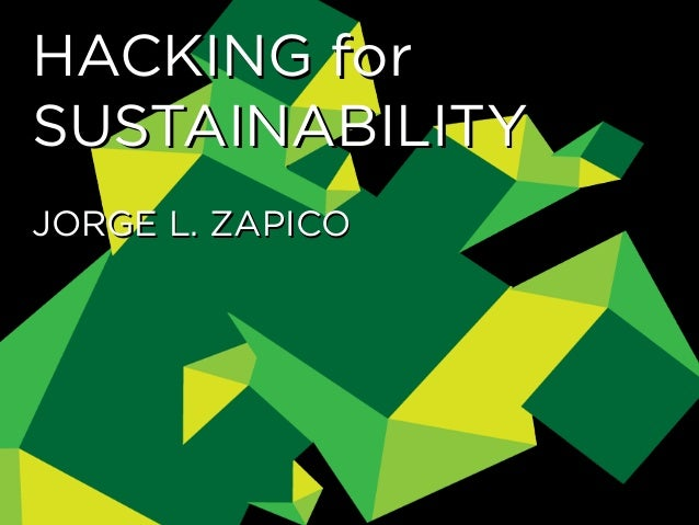 HACKING forSUSTAINABILITYJORGE L. ZAPICO