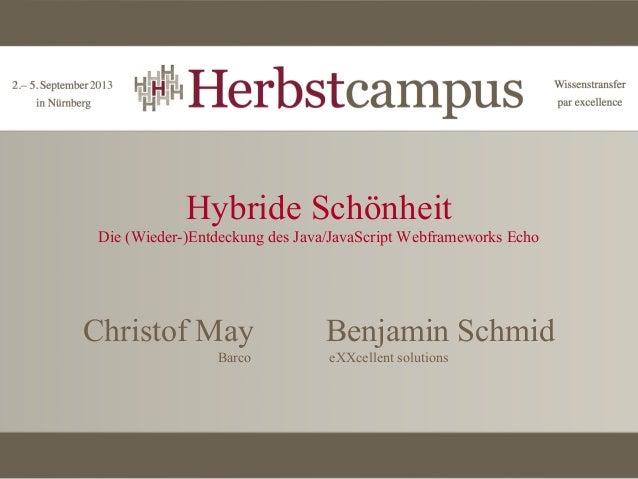 Hybride Schönheit Die (Wieder-)Entdeckung des Java/JavaScript Webframeworks Echo  Christof May Barco  Benjamin Schmid eXXc...