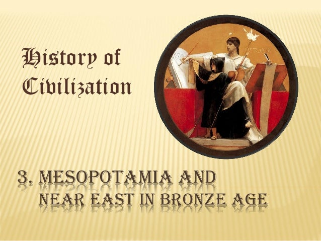History of Civilization 3. MESOPOTAMIA AND NEAR EAST IN BRONZE AGE