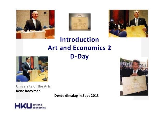 Introduction Art and Economics 2 D-Day University of the Arts Rene Kooyman Derde dinsdag in Sept 2013
