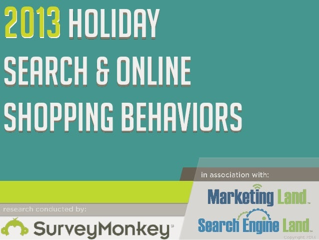 2013 HOLIDAY Search & online SHOPPING BEHAVIORS