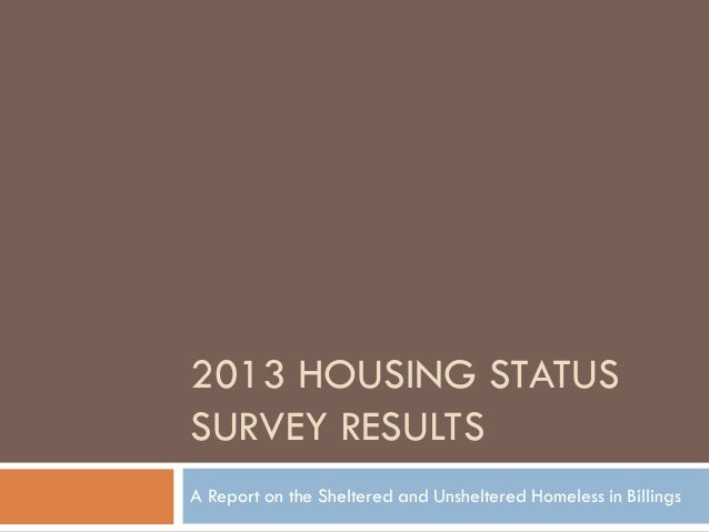 2013 HOUSING STATUS SURVEY RESULTS A Report on the Sheltered and Unsheltered Homeless in Billings