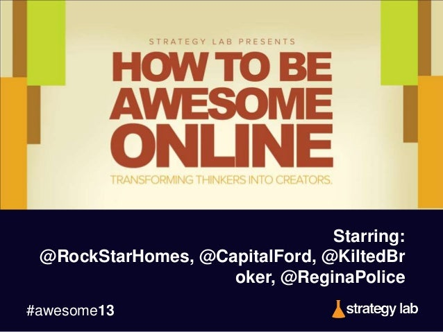 #awesome13 Starring: @RockStarHomes, @CapitalFord, @KiltedBr oker, @ReginaPolice