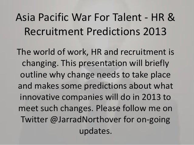 Asia Pacific War For Talent - HR & Recruitment Predictions 2013The world of work, HR and recruitment is  changing. This pr...