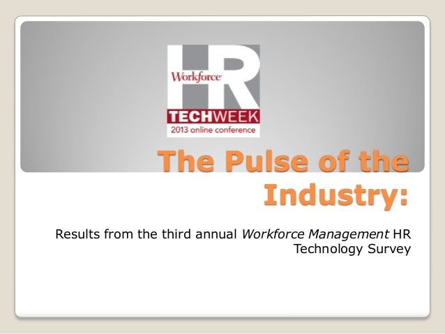The Pulse of theIndustry:Results from the third annual Workforce Management HRTechnology Survey