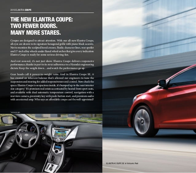 2013 ELANTRA COUPE THE NEW ELANTRA COUPE: TWO FEWER DOORS. MANY MORE STARES. Coupes are designed to attract attention. Wit...
