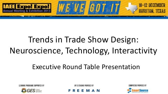Trends in Trade Show Design: Neuroscience, Technology, Interactivity Executive Round Table Presentation