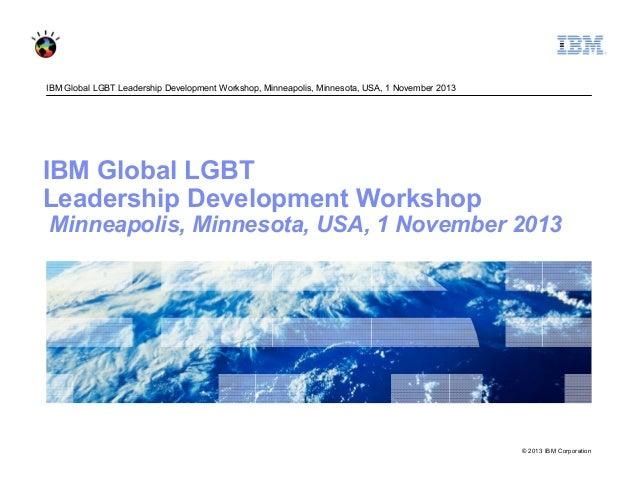 IBM Global LGBT Leadership Development Workshop, Minneapolis, Minnesota, USA, 1 November 2013  IBM Global LGBT Leadership ...
