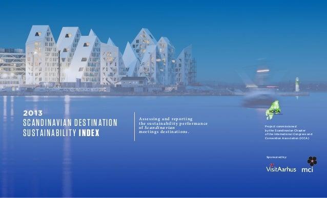 2013SCANDINAVIAN DESTINATIONSUSTAINABILITY INDEXAssessing and reportingthe sustainability performanceof Scandinavianmeetin...