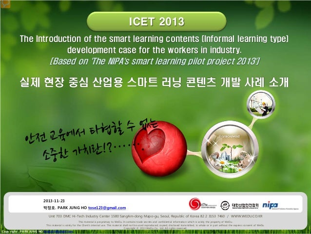 ICET 2013  ICET 2013 The Introduction of the smart learning contents (Informal learning type) development case for the wor...