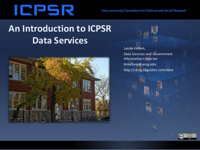 An Introduction to ICPSR Data Services Lynda Kellam, Data Services and Government Information Librarian lmkellam@uncg.edu ...