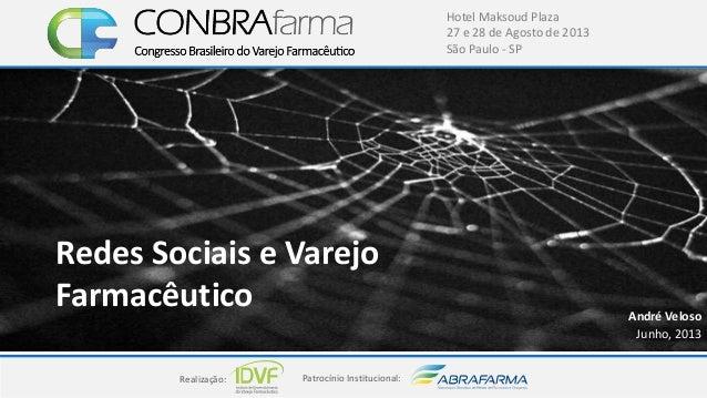 Realização: Patrocínio Institucional: Hotel Maksoud Plaza 27 e 28 de Agosto de 2013 São Paulo - SP Redes Sociais e Varejo ...