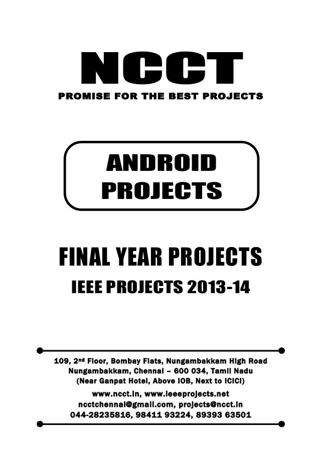 NCCT Smarter way to do your Projects 044-2823 5816, 98411 93224 ncctchennai@gmail.com ANDROID PROJECTS, IEEE 2013 PROJECT ...