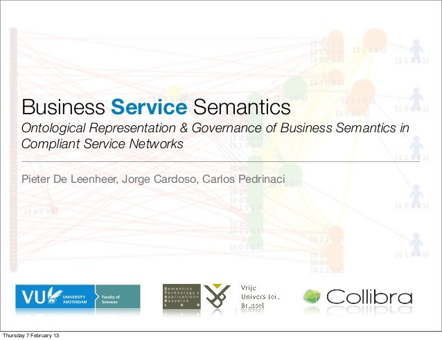 Business Service Semantics       Ontological Representation & Governance of Business Semantics in       Compliant Service ...