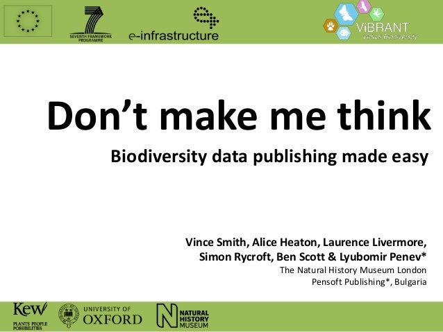 Don't make me think Biodiversity data publishing made easy  Vince Smith, Alice Heaton, Laurence Livermore, Simon Rycroft, ...