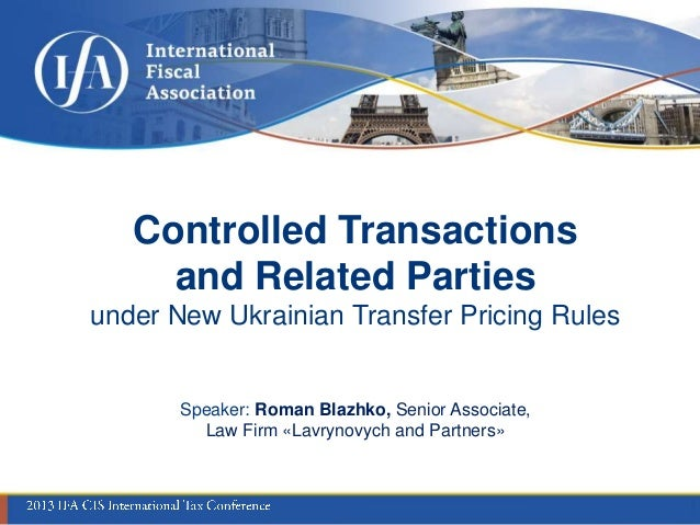 Controlled Transactions and Related Parties under New Ukrainian Transfer Pricing Rules  Speaker: Roman Blazhko, Senior Ass...