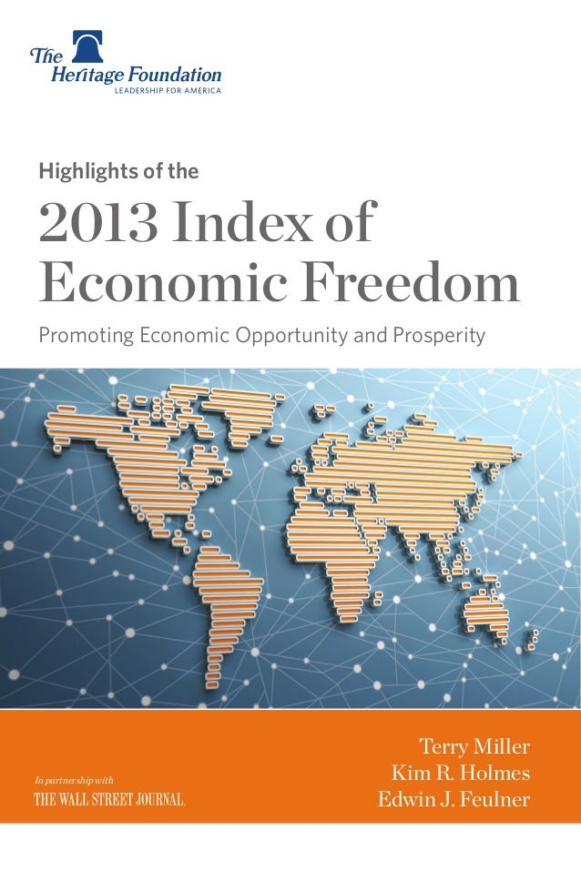 Highlights of the  2013 Index of Economic Freedom Promoting Economic Opportunity and Prosperity  In partnership with  Terr...