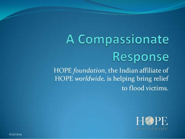 HOPE foundation, the Indian affiliate of HOPE worldwide, is helping bring relief to flood victims. 6/27/2013