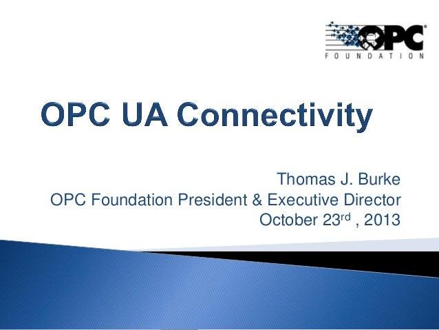 Thomas J. Burke OPC Foundation President & Executive Director October 23rd , 2013
