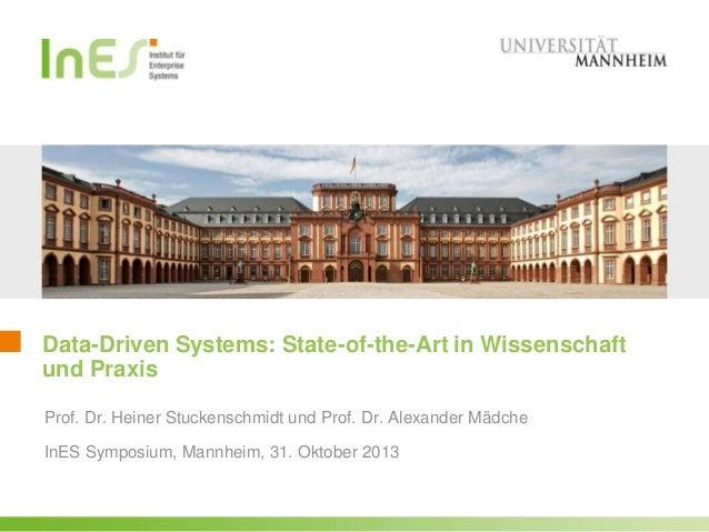 Data-Driven Systems: State-of-the-Art in Wissenschaft und Praxis Prof. Dr. Heiner Stuckenschmidt und Prof. Dr. Alexander M...