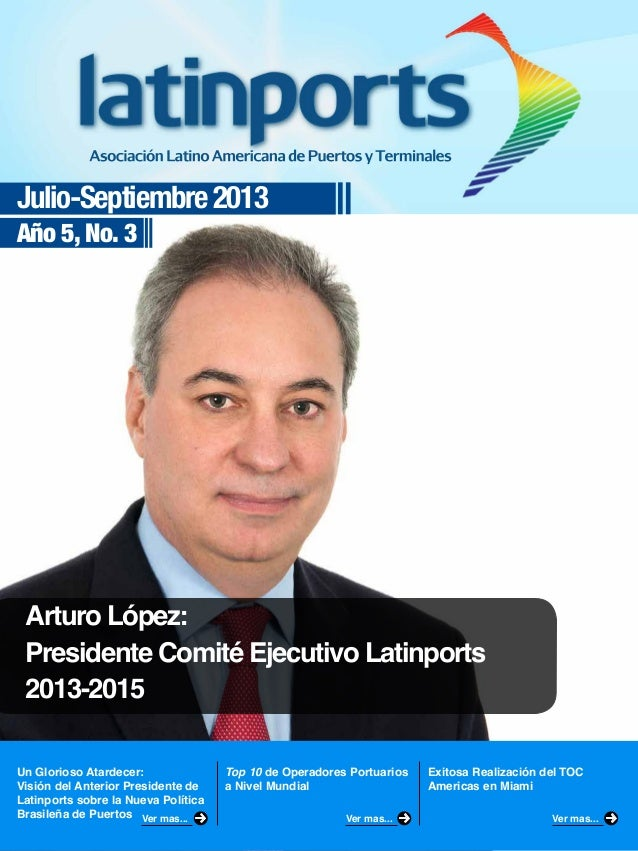 Julio-Septiembre 2013 Año 5, No. 3  Arturo López: Presidente Comité Ejecutivo Latinports 2013-2015 Un Glorioso Atardecer: ...
