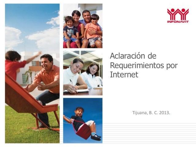 Aclaración deRequerimientos porInternet     Tijuana, B. C. 2013.