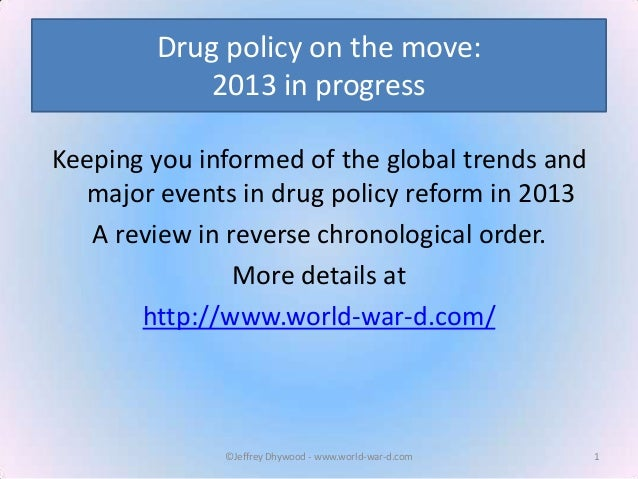 Drug policy on the move: 2013 in progress Keeping you informed of the global trends and major events in drug policy reform...