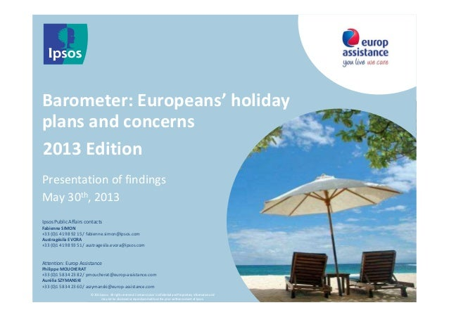 13ème éditionBarometer: Europeans' holidayplans and concernsPresentation of findingsMay 30th, 2013© 2013 Ipsos. All rights...