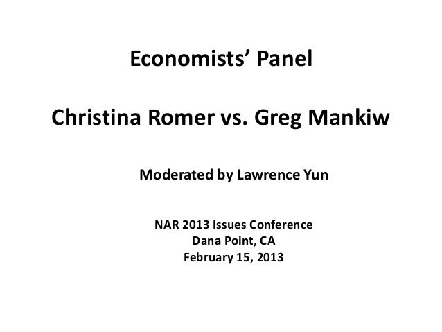 Economists' PanelChristina Romer vs. Greg Mankiw        Moderated by Lawrence Yun          NAR 2013 Issues Conference     ...