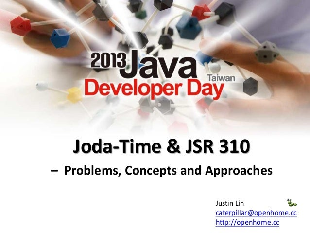Joda-Time & JSR 310 – Problems, Concepts and Approaches Justin Lin caterpillar@openhome.cc http://openhome.cc