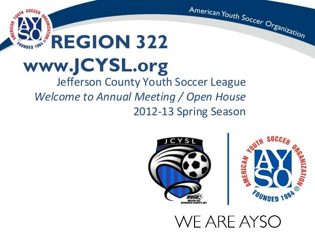 REGION 322www.JCYSL.org    Jefferson County Youth Soccer LeagueWelcome to Annual Meeting / Open House                   20...