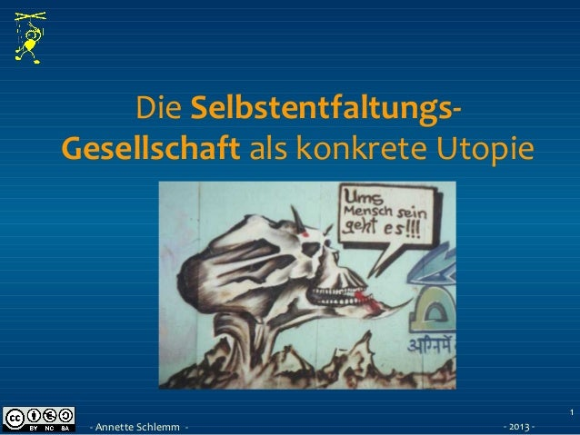 Die Selbstentfaltungs-Gesellschaft als konkrete Utopie1- Annette Schlemm - - 2013 -