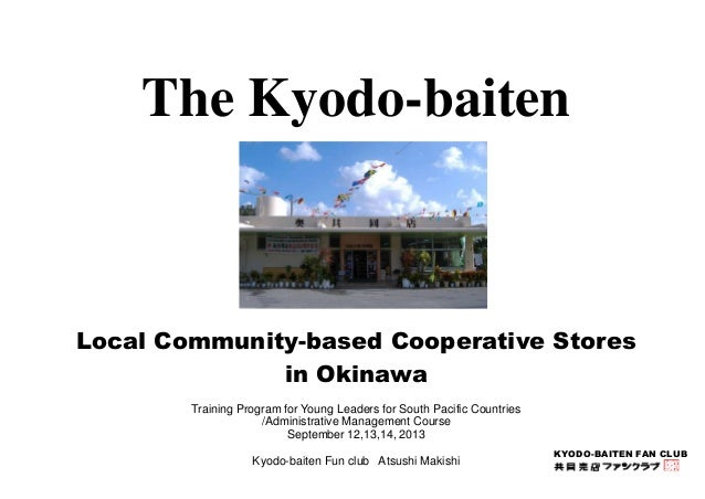 The Kyodo-baiten  Local Community-based Cooperative Stores  KYODO-BAITEN FAN CLUB  in Okinawa  Training Program for Young ...