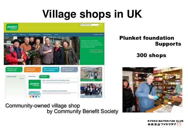 KYODO-BAITEN FAN CLUB  Village shops in UK  Community-owned village shop  by Community Benefit Society  Plunket foundation...